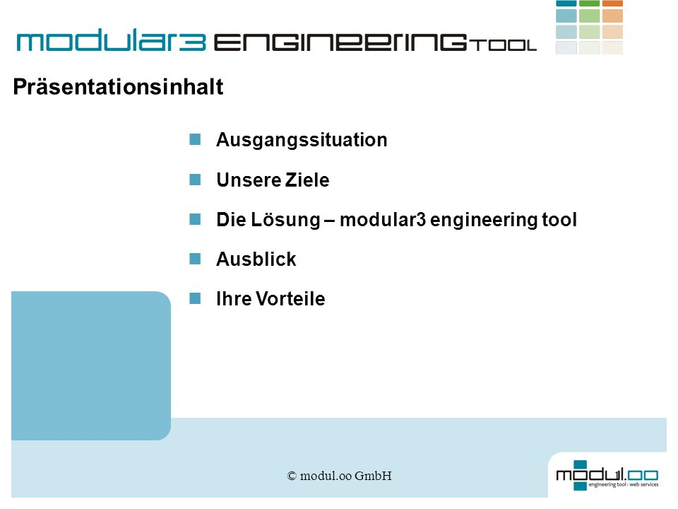© modul.oo GmbH1 Präsentationsinhalt Unsere Ziele Ausgangssituation Ausblick Die Lösung – modular3 engineering tool Ihre Vorteile