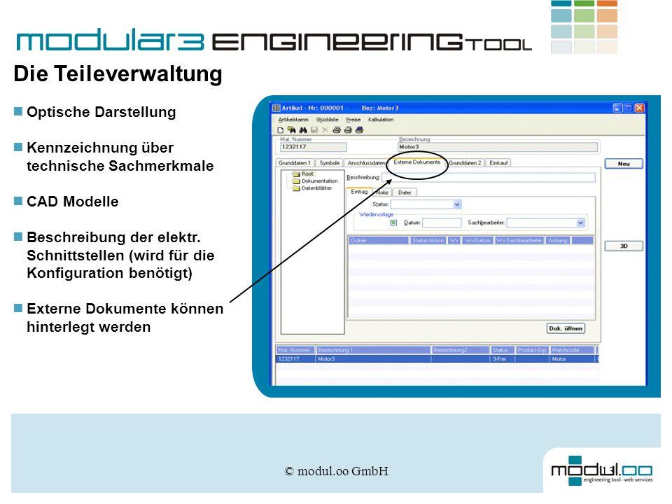 © modul.oo GmbH13 Die Teileverwaltung Optische Darstellung Kennzeichnung über technische Sachmerkmale CAD Modelle Beschreibung der elektr. Schnittstel