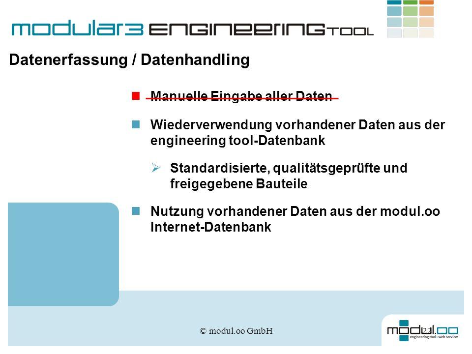 © modul.oo GmbH22 Datenerfassung / Datenhandling Manuelle Eingabe aller Daten Standardisierte, qualitätsgeprüfte und freigegebene Bauteile Wiederverwe