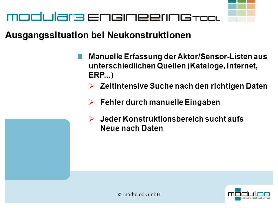 © modul.oo GmbH3 Ausgangssituation bei Neukonstruktionen Manuelle Erfassung der Aktor/Sensor-Listen aus unterschiedlichen Quellen (Kataloge, Internet,