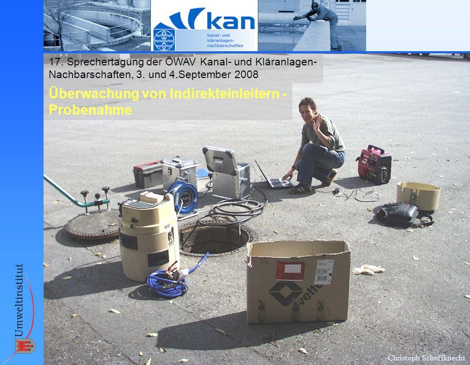 Christoph Scheffknecht 17. Sprechertagung der ÖWAV Kanal- und Kläranlagen- Nachbarschaften, 3. und 4.September 2008 Überwachung von Indirekteinleitern