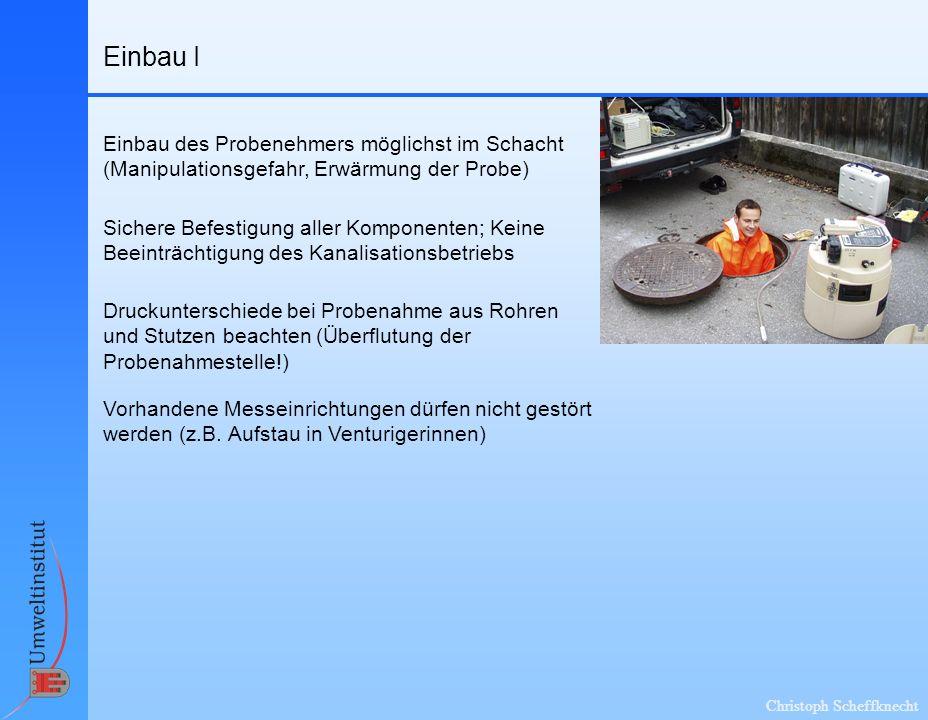 Christoph Scheffknecht Einbau I Einbau des Probenehmers möglichst im Schacht (Manipulationsgefahr, Erwärmung der Probe) Sichere Befestigung aller Komp