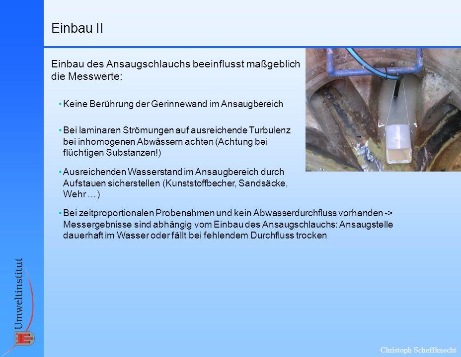 Christoph Scheffknecht Einbau II Einbau des Ansaugschlauchs beeinflusst maßgeblich die Messwerte: Keine Berührung der Gerinnewand im Ansaugbereich Aus