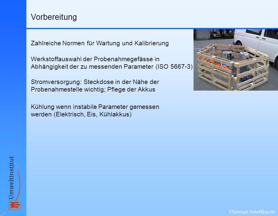 Christoph Scheffknecht Vorbereitung Werkstoffauswahl der Probenahmegefässe in Abhängigkeit der zu messenden Parameter (ISO 5667-3) Zahlreiche Normen f