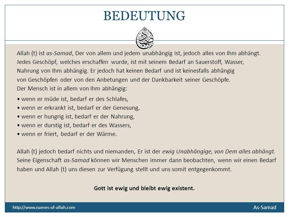 As-Samad DER ABSOLUTE, DER EWIGBLEIBENDE, DER UNDURCHDRINGLICHE Der nichts nötig hat.
