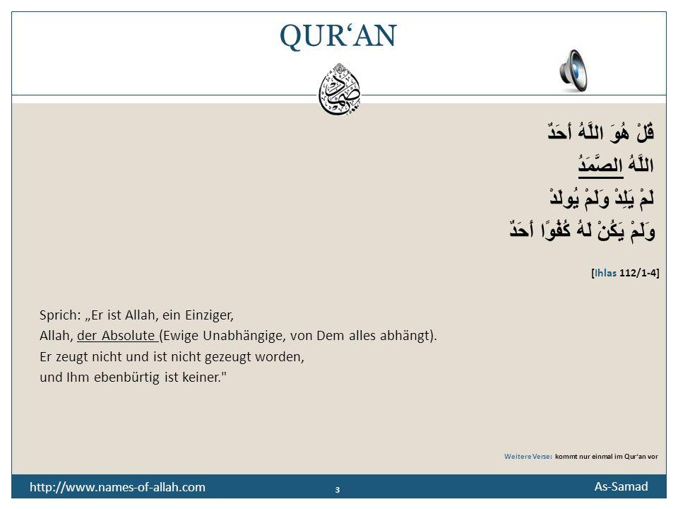 2 As-Samad BEDEUTUNG Allah (t) ist as-Samad, Der von allem und jedem unabhängig ist, jedoch alles von Ihm abhängt.