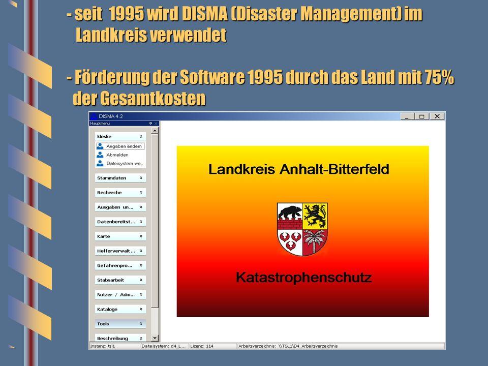 - seit 1995 wird DISMA (Disaster Management) im Landkreis verwendet - Förderung der Software 1995 durch das Land mit 75% der Gesamtkosten