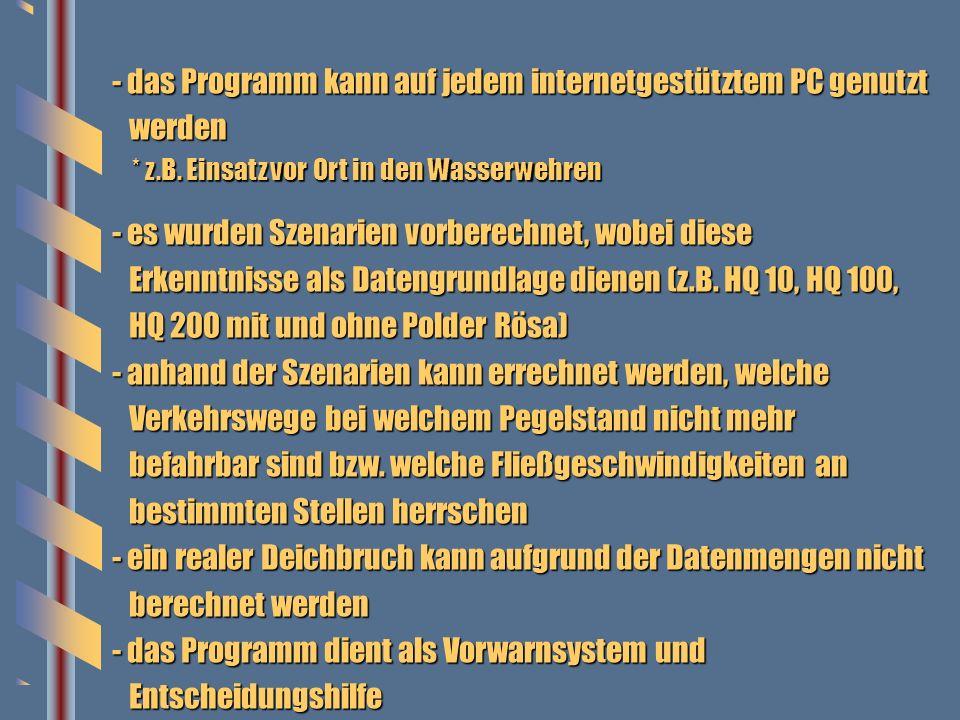 - das Programm kann auf jedem internetgestütztem PC genutzt werden werden * z.B. Einsatz vor Ort in den Wasserwehren * z.B. Einsatz vor Ort in den Was