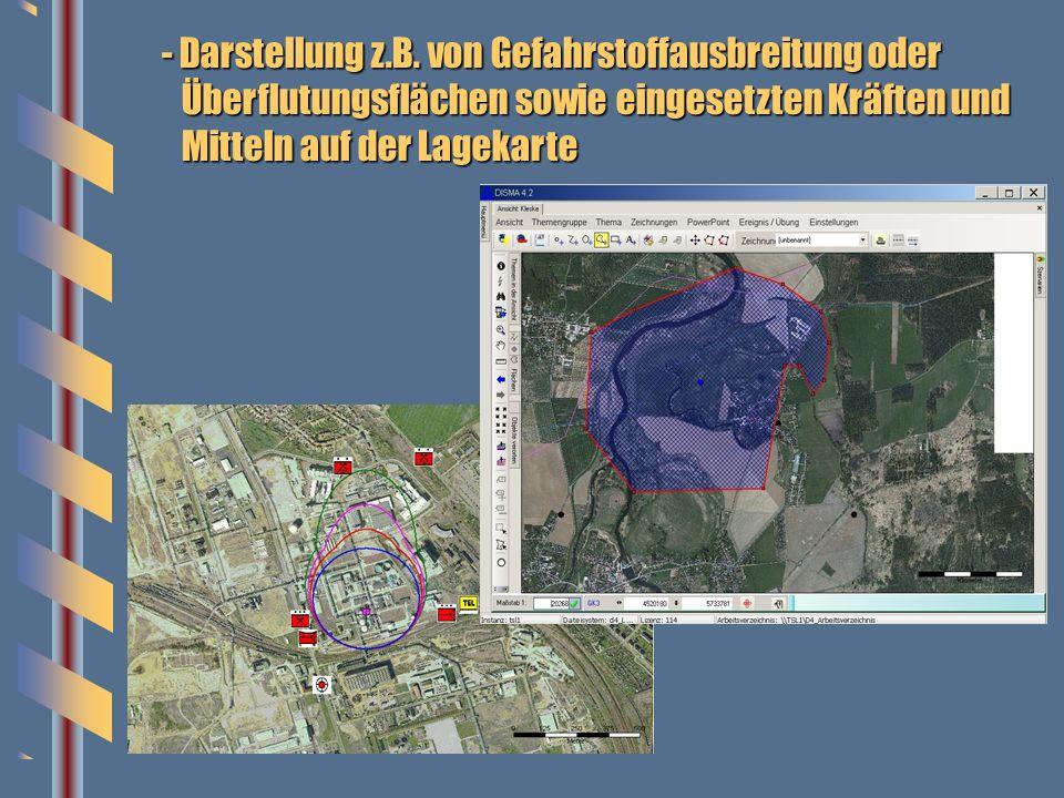 - Darstellung von z.B. Gefahrstoffausbreitung oder Überflutungsflächen sowie eingesetzte Kräfte und Mittel auf Lagekarte - Darstellung z.B. von Gefahr