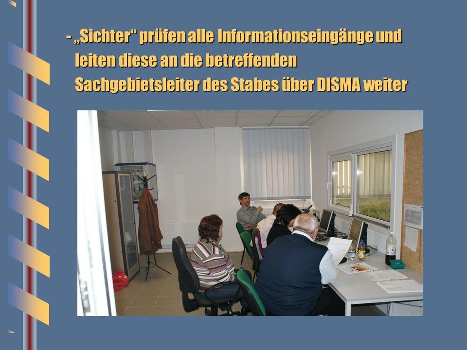- Sichter nehmen alle eingehenden Informationen digital entgegen und leiten diese über DISMA an die jeweilige Stabsabteilung weiter - Einsparung der 4