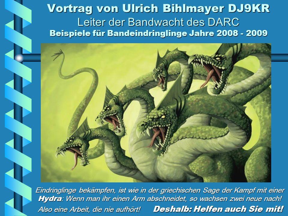 Vortrag von Ulrich Bihlmayer DJ9KR Leiter der Bandwacht des DARC Beispiele für Bandeindringlinge Jahre 2008 - 2009 Eindringlinge bekämpfen, ist wie in der griechischen Sage der Kampf mit einer Hydra : Wenn man ihr einen Arm abschneidet, so wachsen zwei neue nach.