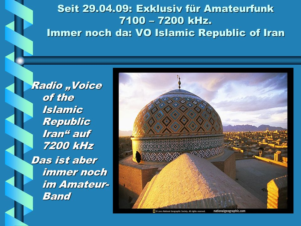 Seit 29.04.09: Exklusiv für Amateurfunk 7100 – 7200 kHz. Immer noch da: VO Islamic Republic of Iran Radio Voice of the Islamic Republic Iran auf 7200