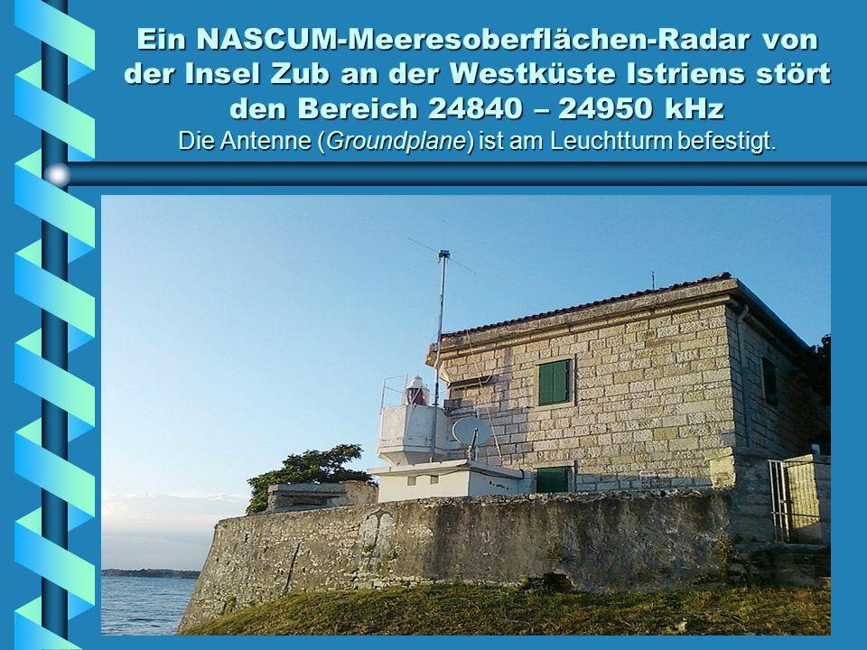 Ein NASCUM-Meeresoberflächen-Radar von der Insel Zub an der Westküste Istriens stört den Bereich 24840 – 24950 kHz Die Antenne (Groundplane) ist am Leuchtturm befestigt.