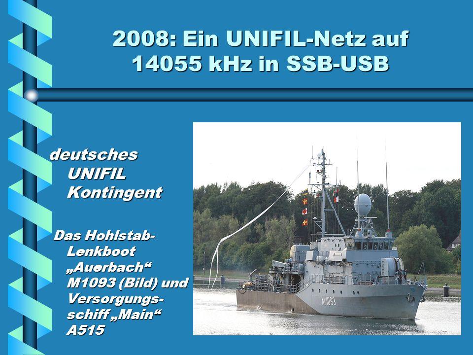 2008: Ein UNIFIL-Netz auf 14055 kHz in SSB-USB deutsches UNIFIL Kontingent Das Hohlstab- Lenkboot Auerbach M1093 (Bild) und Versorgungs- schiff Main A515 Das Hohlstab- Lenkboot Auerbach M1093 (Bild) und Versorgungs- schiff Main A515