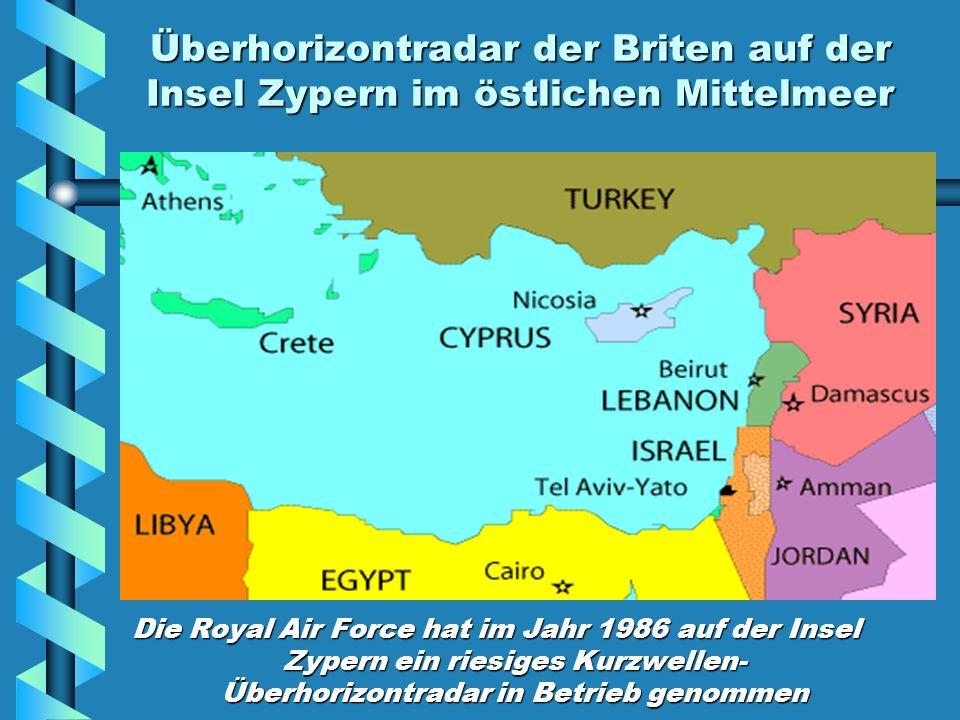 Überhorizontradar der Briten auf der Insel Zypern im östlichen Mittelmeer Die Royal Air Force hat im Jahr 1986 auf der Insel Zypern ein riesiges Kurzwellen- Überhorizontradar in Betrieb genommen