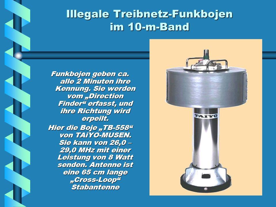 Illegale Treibnetz-Funkbojen im 10-m-Band Funkbojen geben ca.