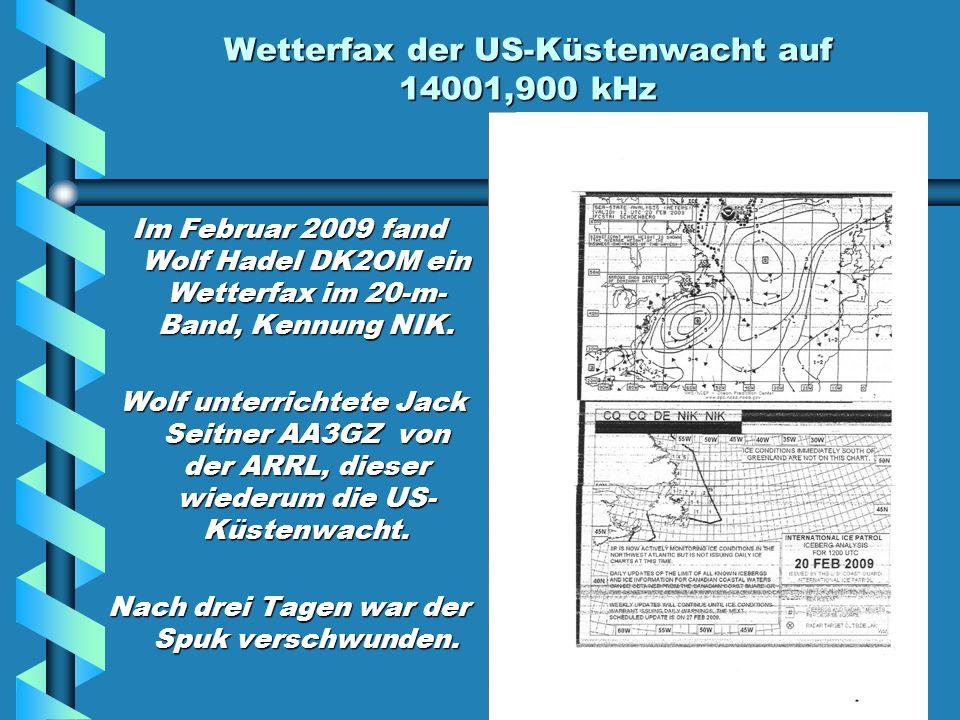 Wetterfax der US-Küstenwacht auf 14001,900 kHz Im Februar 2009 fand Wolf Hadel DK2OM ein Wetterfax im 20-m- Band, Kennung NIK.