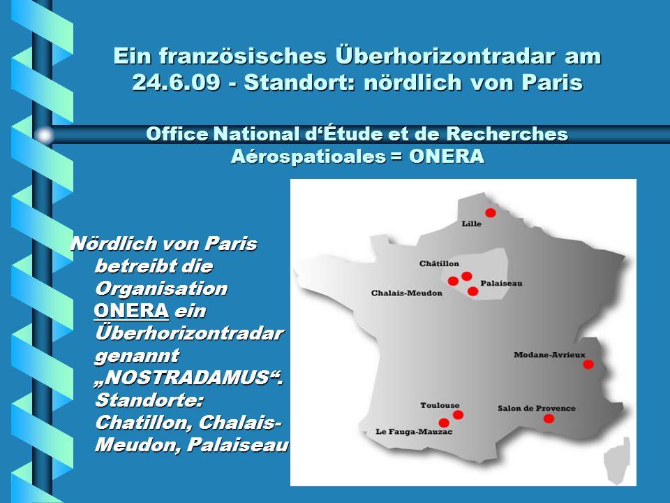 Ein französisches Überhorizontradar am 24.6.09 - Standort: nördlich von Paris Office National dÉtude et de Recherches Aérospatioales = ONERA Nördlich von Paris betreibt die Organisation ONERA ein Überhorizontradar genannt NOSTRADAMUS.