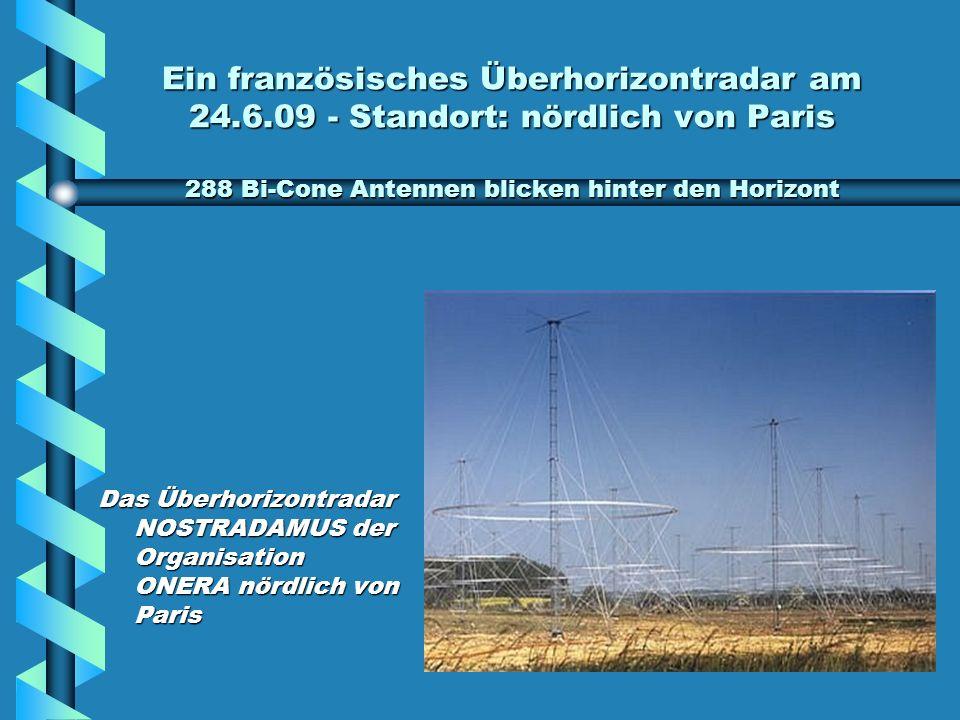 Ein französisches Überhorizontradar am 24.6.09 - Standort: nördlich von Paris 288 Bi-Cone Antennen blicken hinter den Horizont Das Überhorizontradar NOSTRADAMUS der Organisation ONERA nördlich von Paris
