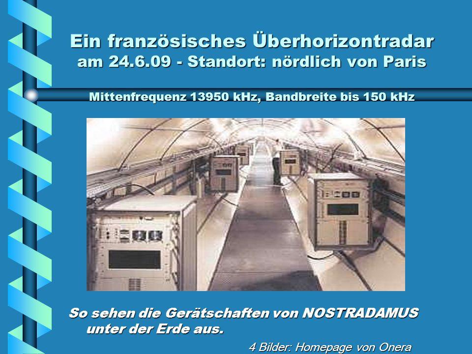 Ein französisches Überhorizontradar am 24.6.09 - Standort: nördlich von Paris Mittenfrequenz 13950 kHz, Bandbreite bis 150 kHz So sehen die Gerätschaften von NOSTRADAMUS unter der Erde aus.