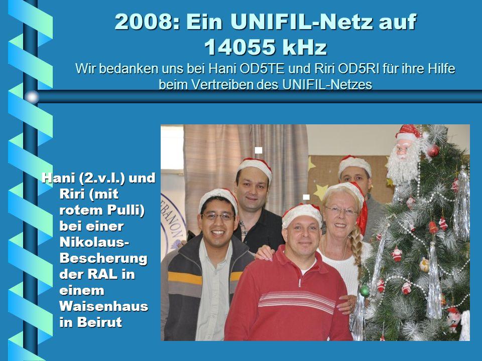 2008: Ein UNIFIL-Netz auf 14055 kHz Wir bedanken uns beim Führungsstab der Bundeswehr in Schwielowsee-Geltow für seine Intervention bei UNIFIL Dank an Herrn OTL HJ Dresbach vom Presse- und Informations- zentrum der BW für hilfreiche Gespräche mit der Libanesischen Navy