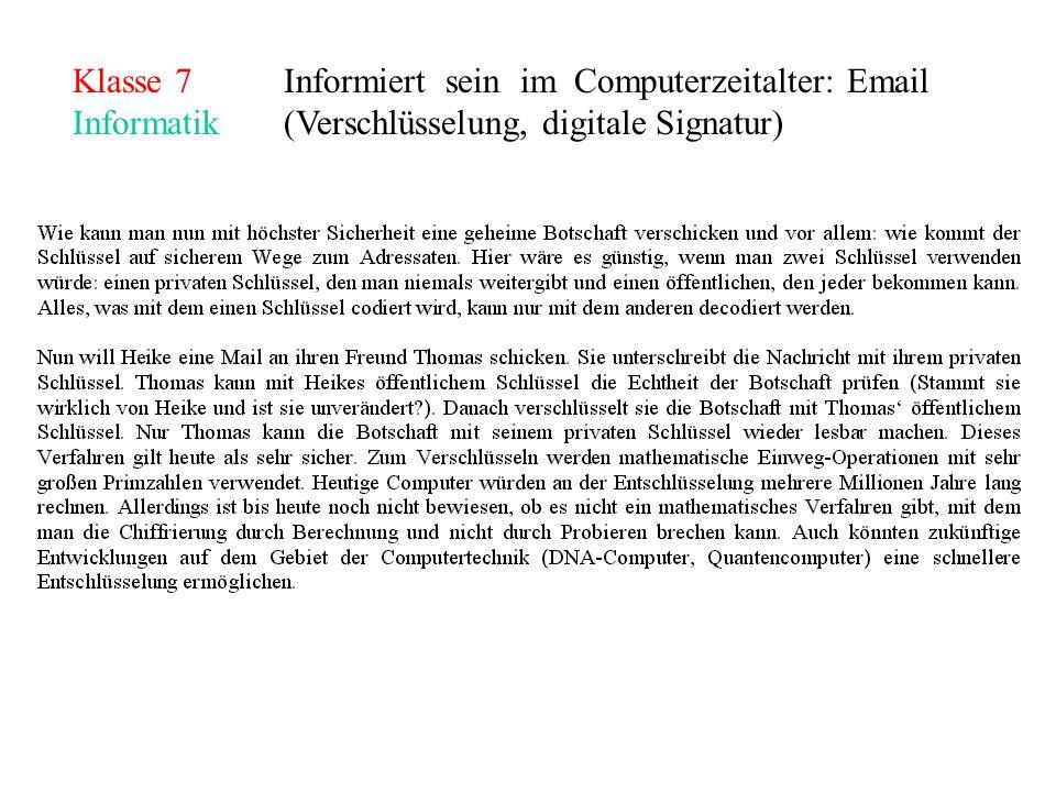 Klasse 7Informiert sein im Computerzeitalter: Email Informatik(Verschlüsselung, digitale Signatur)