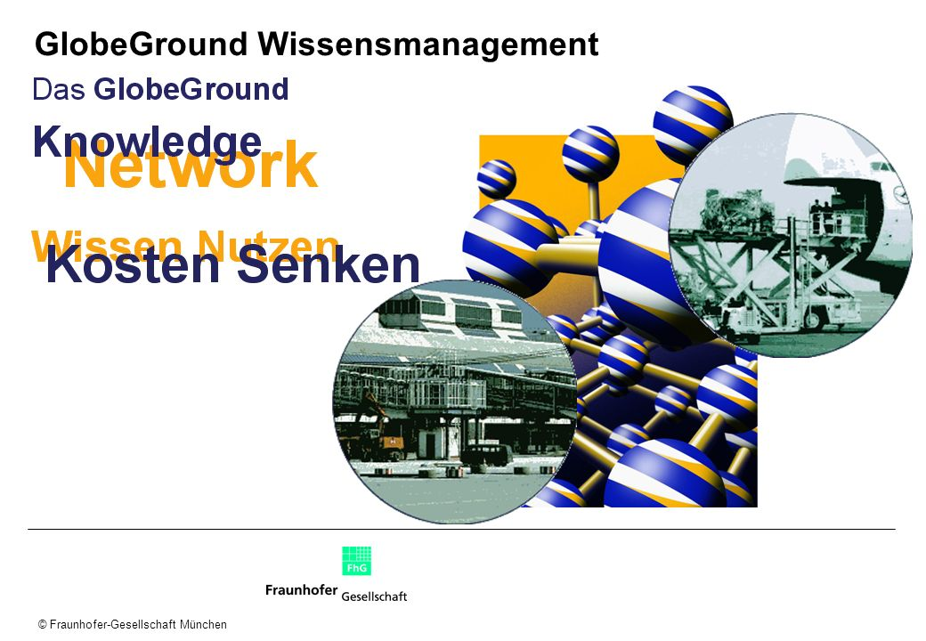 © Fraunhofer-Gesellschaft München GlobeGround Wissensmanagement