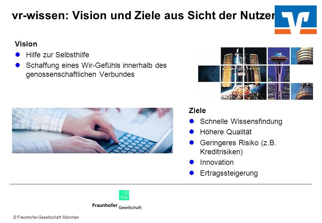 © Fraunhofer-Gesellschaft München vr-wissen: Vision und Ziele aus Sicht der Nutzer Vision Hilfe zur Selbsthilfe Schaffung eines Wir-Gefühls innerhalb