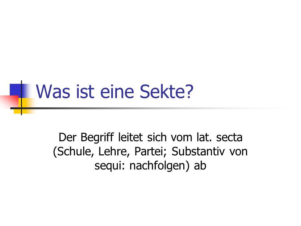Was ist eine Sekte? Der Begriff leitet sich vom lat. secta (Schule, Lehre, Partei; Substantiv von sequi: nachfolgen) ab