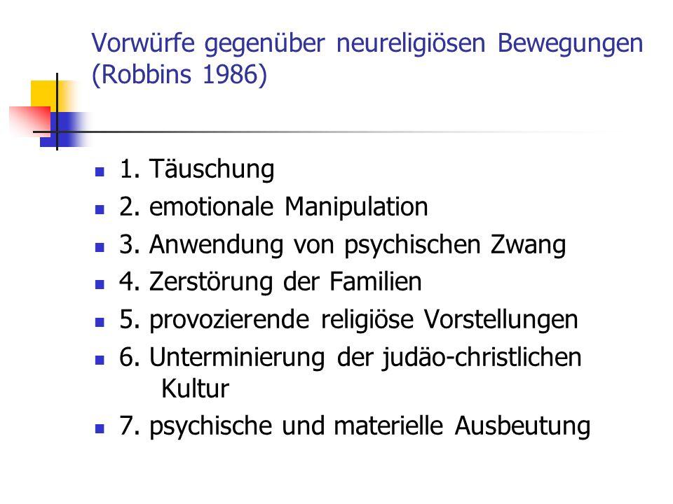 Vorwürfe gegenüber neureligiösen Bewegungen (Robbins 1986) 1. Täuschung 2. emotionale Manipulation 3. Anwendung von psychischen Zwang 4. Zerstörung de