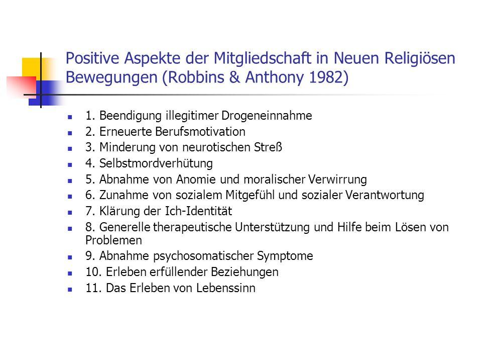 Positive Aspekte der Mitgliedschaft in Neuen Religiösen Bewegungen (Robbins & Anthony 1982) 1. Beendigung illegitimer Drogeneinnahme 2. Erneuerte Beru