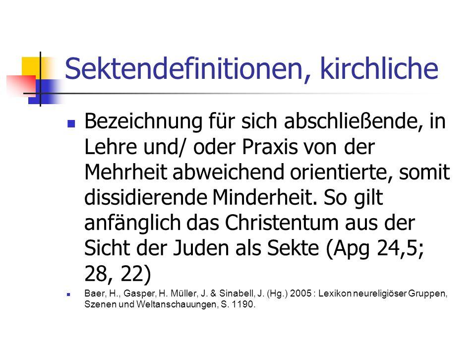 Sektendefinitionen, kirchliche Bezeichnung für sich abschließende, in Lehre und/ oder Praxis von der Mehrheit abweichend orientierte, somit dissidiere