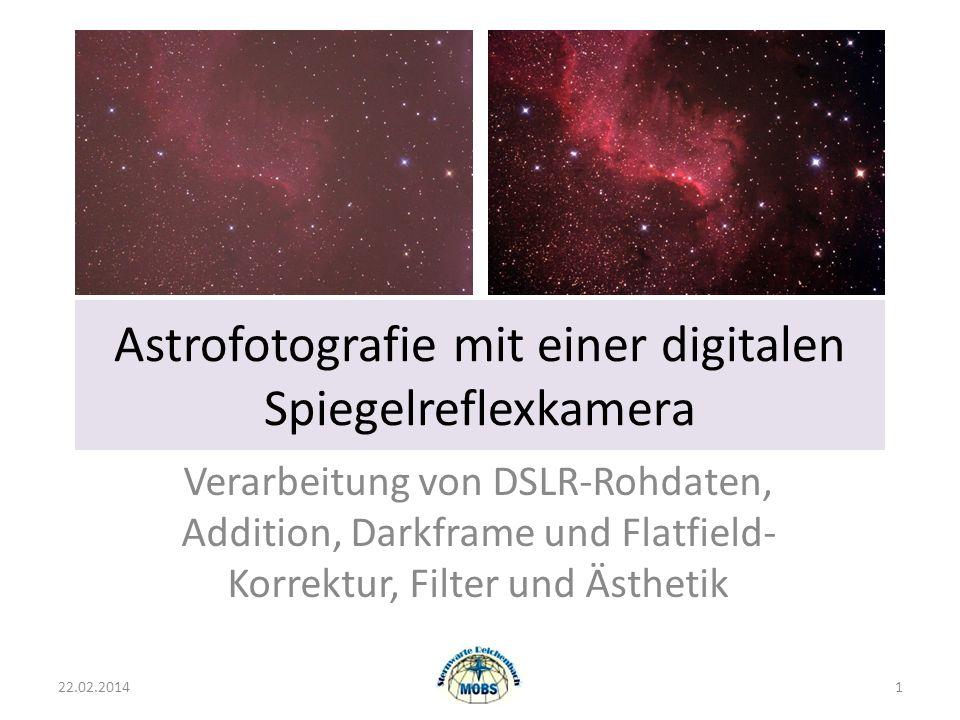 Astrofotografie mit einer digitalen Spiegelreflexkamera Verarbeitung von DSLR-Rohdaten, Addition, Darkframe und Flatfield- Korrektur, Filter und Ästhetik 22.02.20141