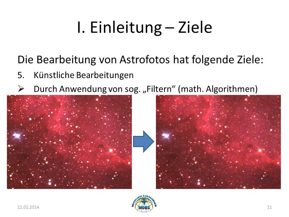 I. Einleitung – Ziele Die Bearbeitung von Astrofotos hat folgende Ziele: 5.Künstliche Bearbeitungen Durch Anwendung von sog. Filtern (math. Algorithme
