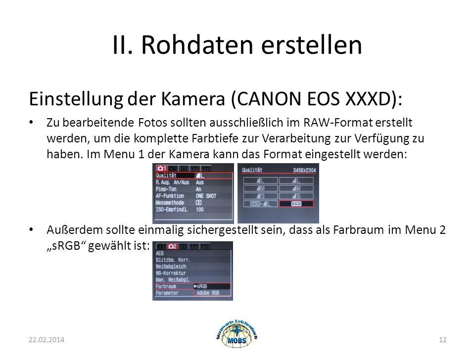 II. Rohdaten erstellen Einstellung der Kamera (CANON EOS XXXD): Zu bearbeitende Fotos sollten ausschließlich im RAW-Format erstellt werden, um die kom