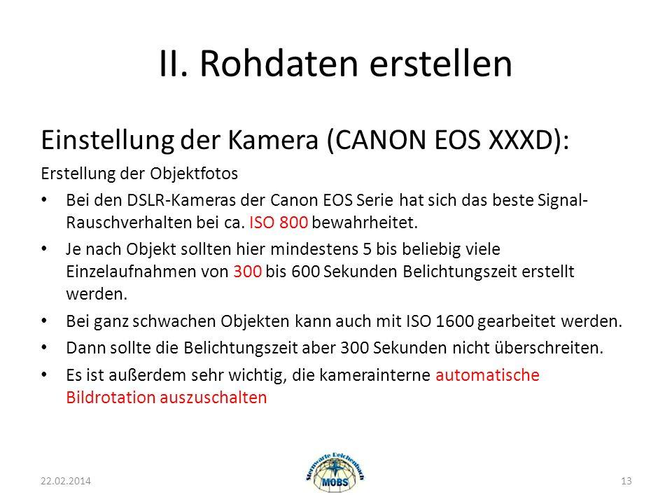 II. Rohdaten erstellen Einstellung der Kamera (CANON EOS XXXD): Erstellung der Objektfotos Bei den DSLR-Kameras der Canon EOS Serie hat sich das beste