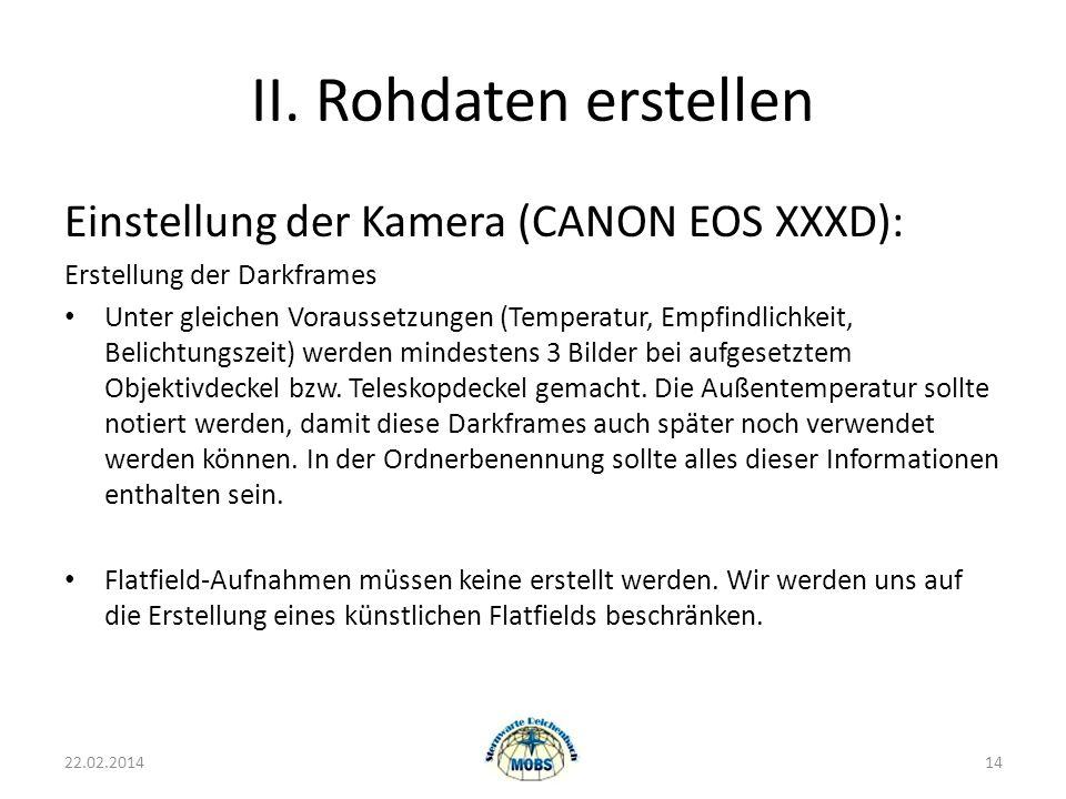 II. Rohdaten erstellen Einstellung der Kamera (CANON EOS XXXD): Erstellung der Darkframes Unter gleichen Voraussetzungen (Temperatur, Empfindlichkeit,