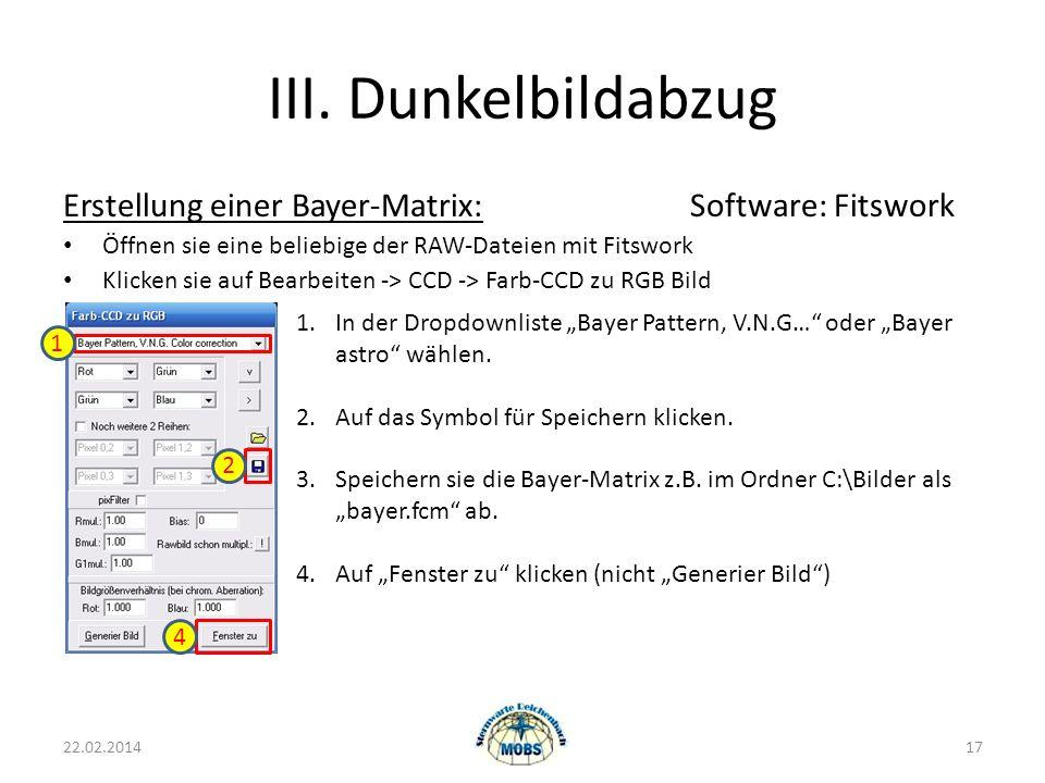 III. Dunkelbildabzug Erstellung einer Bayer-Matrix:Software: Fitswork Öffnen sie eine beliebige der RAW-Dateien mit Fitswork Klicken sie auf Bearbeite