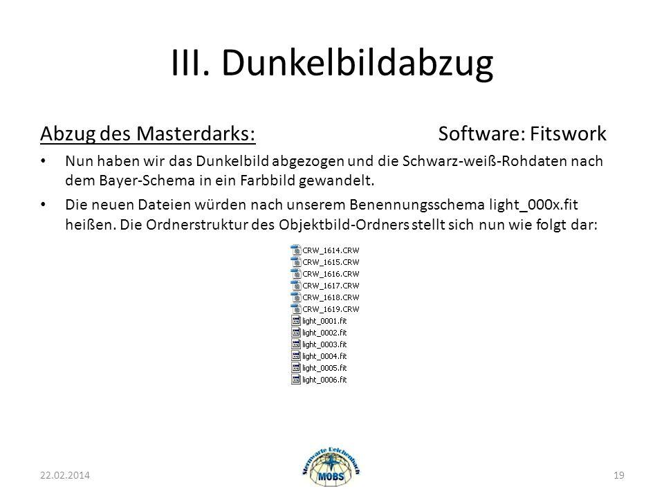 III. Dunkelbildabzug Abzug des Masterdarks:Software: Fitswork Nun haben wir das Dunkelbild abgezogen und die Schwarz-weiß-Rohdaten nach dem Bayer-Sche