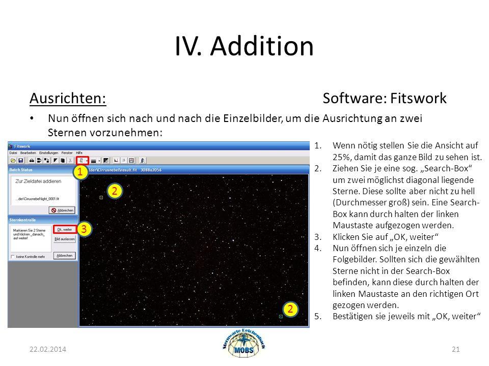 IV. Addition Ausrichten:Software: Fitswork Nun öffnen sich nach und nach die Einzelbilder, um die Ausrichtung an zwei Sternen vorzunehmen: 22.02.20142