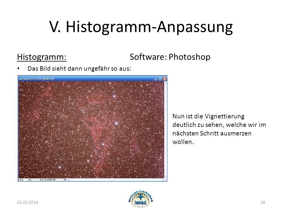 V. Histogramm-Anpassung Histogramm:Software: Photoshop Das Bild sieht dann ungefähr so aus: 22.02.201426 Nun ist die Vignettierung deutlich zu sehen,