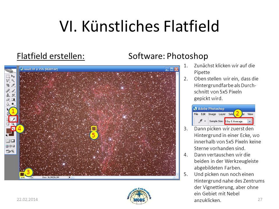 VI. Künstliches Flatfield Flatfield erstellen:Software: Photoshop 22.02.201427 1.Zunächst klicken wir auf die Pipette 2.Oben stellen wir ein, dass die