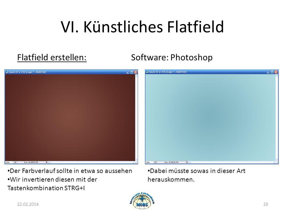 VI. Künstliches Flatfield Flatfield erstellen:Software: Photoshop 22.02.201429 Der Farbverlauf sollte in etwa so aussehen Wir invertieren diesen mit d