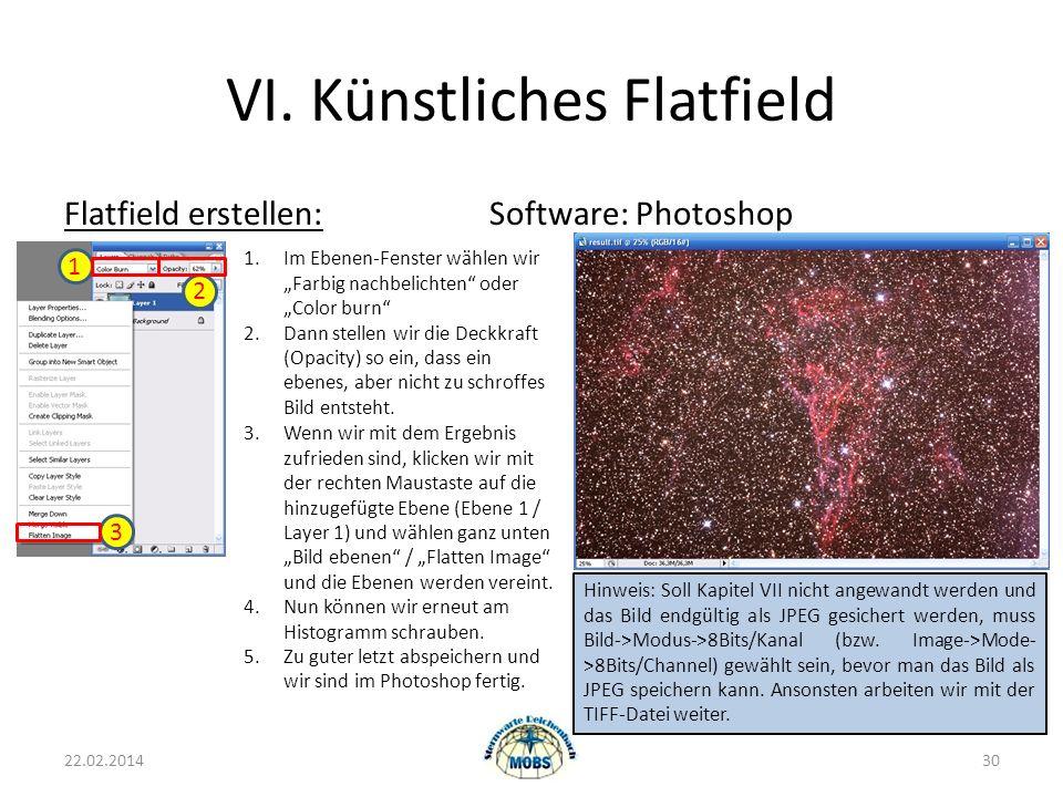 VI. Künstliches Flatfield Flatfield erstellen:Software: Photoshop 22.02.201430 1.Im Ebenen-Fenster wählen wir Farbig nachbelichten oder Color burn 2.D