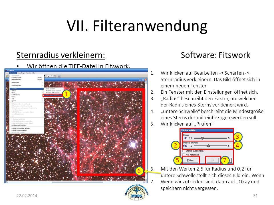 VII. Filteranwendung Sternradius verkleinern:Software: Fitswork Wir öffnen die TIFF-Datei in Fitswork. 22.02.201431 1.Wir klicken auf Bearbeiten -> Sc