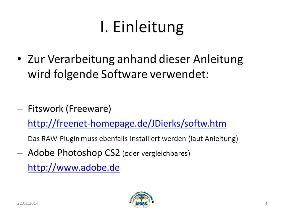 I. Einleitung Zur Verarbeitung anhand dieser Anleitung wird folgende Software verwendet: Fitswork (Freeware) http://freenet-homepage.de/JDierks/softw.