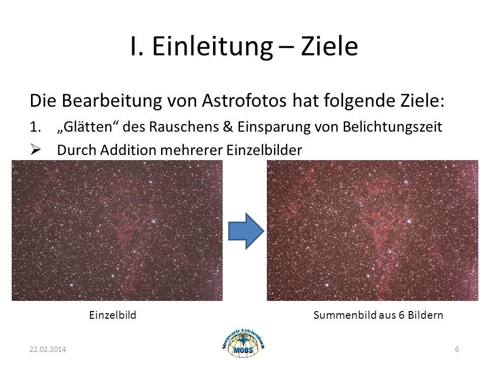 I. Einleitung – Ziele Die Bearbeitung von Astrofotos hat folgende Ziele: 1.Glätten des Rauschens & Einsparung von Belichtungszeit Durch Addition mehre