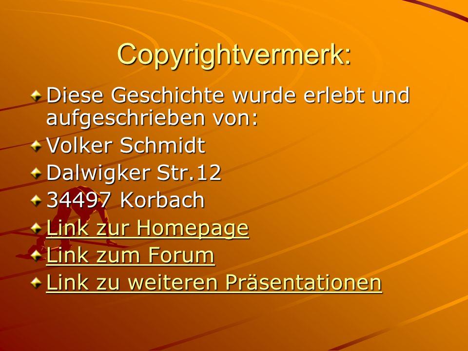 Copyrightvermerk: Diese Geschichte wurde erlebt und aufgeschrieben von: Volker Schmidt Dalwigker Str.12 34497 Korbach Link zur Homepage Link zur Homep