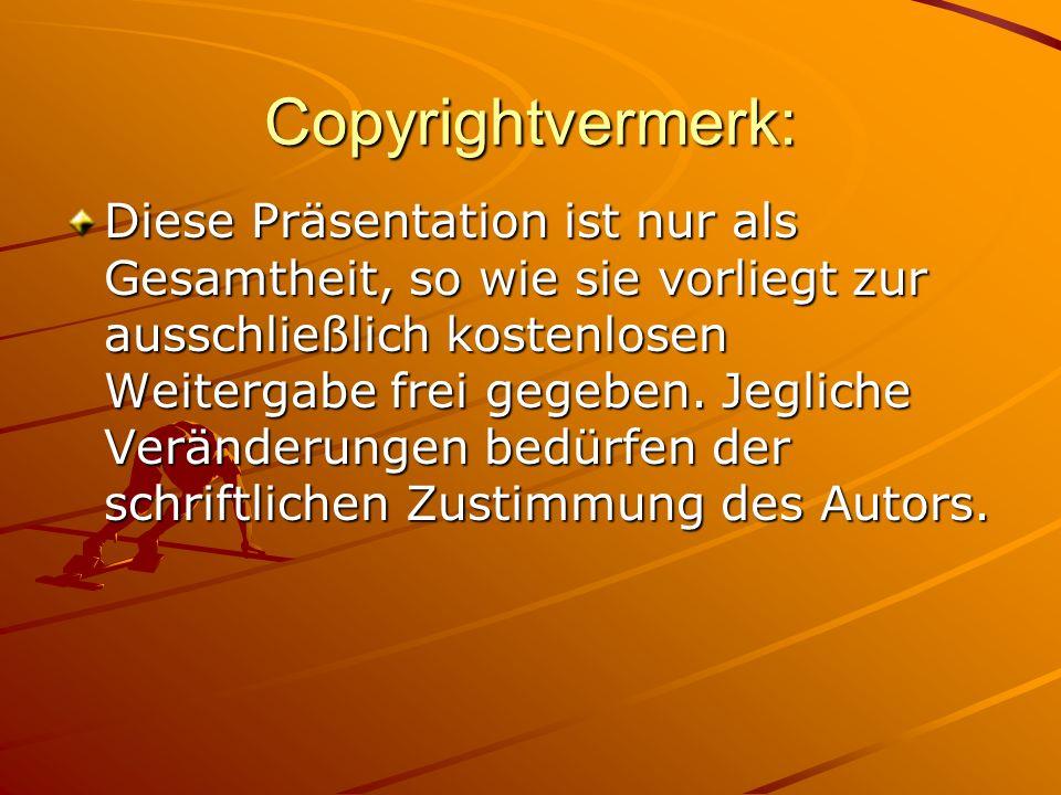Copyrightvermerk: Diese Präsentation ist nur als Gesamtheit, so wie sie vorliegt zur ausschließlich kostenlosen Weitergabe frei gegeben. Jegliche Verä