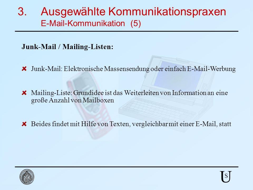 U S 3.Ausgewählte Kommunikationspraxen E-Mail-Kommunikation (5) Beides findet mit Hilfe von Texten, vergleichbar mit einer E-Mail, statt Mailing-Liste